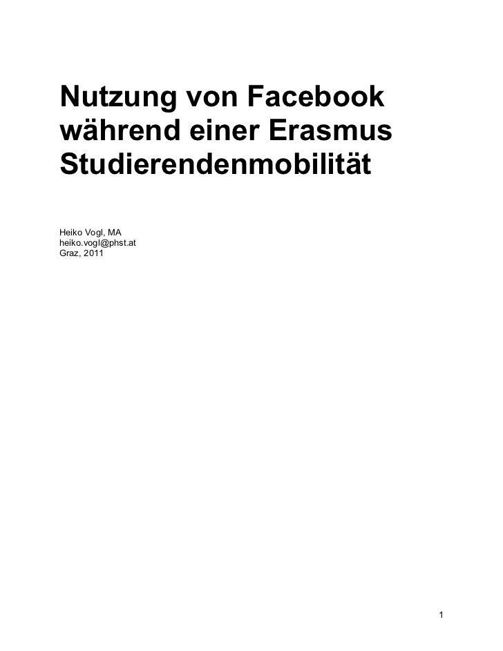 Nutzung von Facebookwährend einer ErasmusStudierendenmobilitätHeiko Vogl, MAheiko.vogl@phst.atGraz, 2011                  ...
