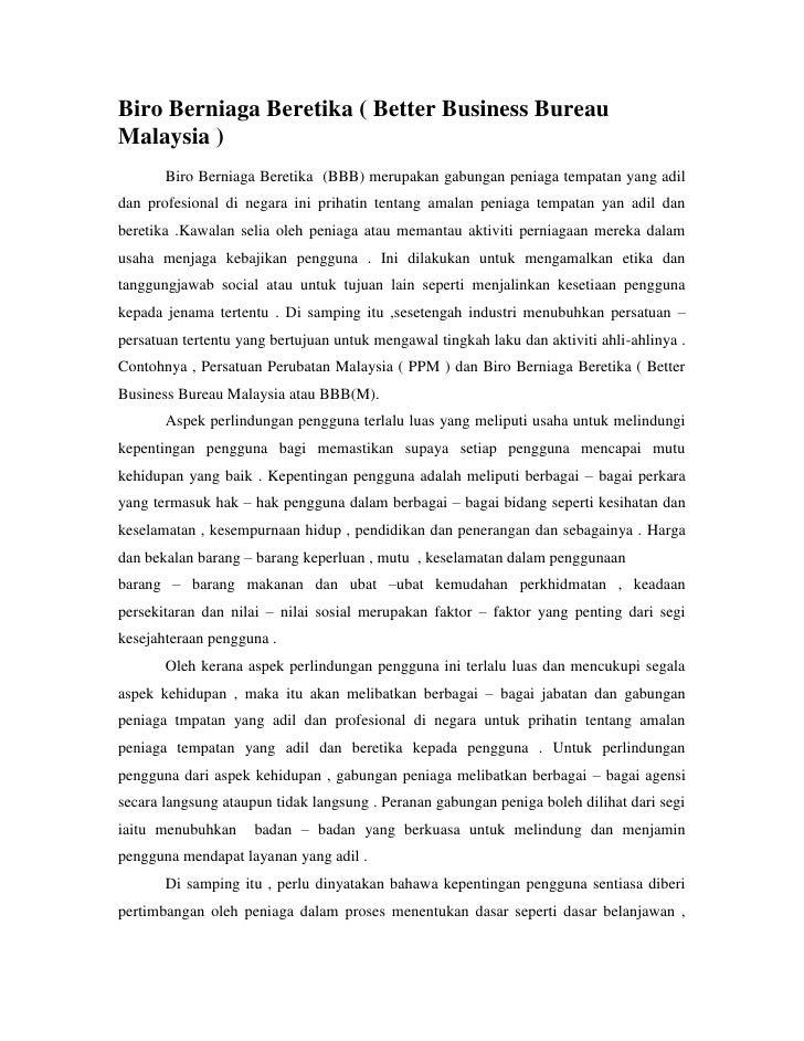 Biro Berniaga Beretika ( Better Business Bureau Malaysia )<br />Biro Berniaga Beretika  (BBB) merupakan gabungan peniaga t...
