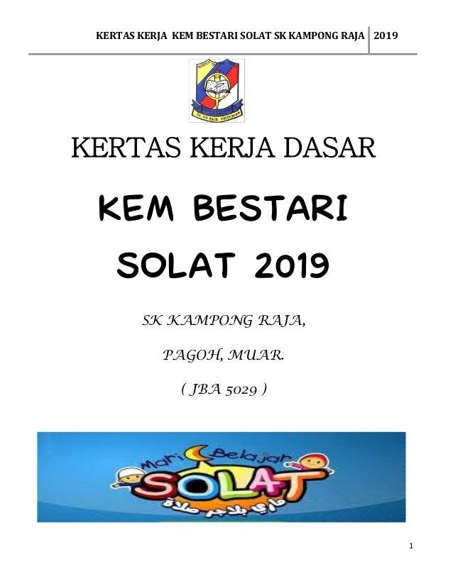 KERTAS KERJA KEM BESTARI SOLAT SK KAMPONG RAJA 2019 1 KERTAS KERJA DASAR KEM BESTARI SOLAT 2019 SK KAMPONG RAJA, PAGOH, MU...