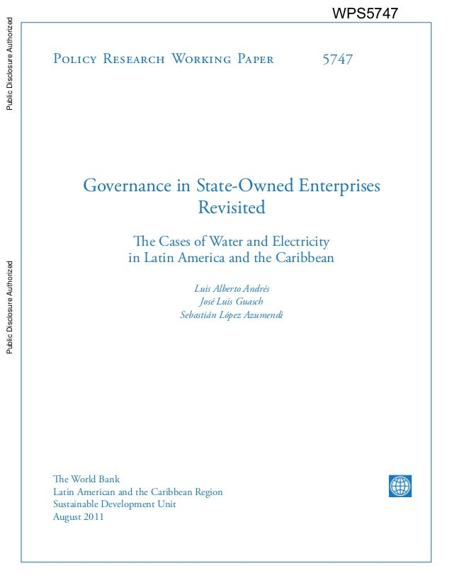Policy Research Working Paper 5747 Governance in State-Owned Enterprises Revisited The Cases of Water and Electricity in L...