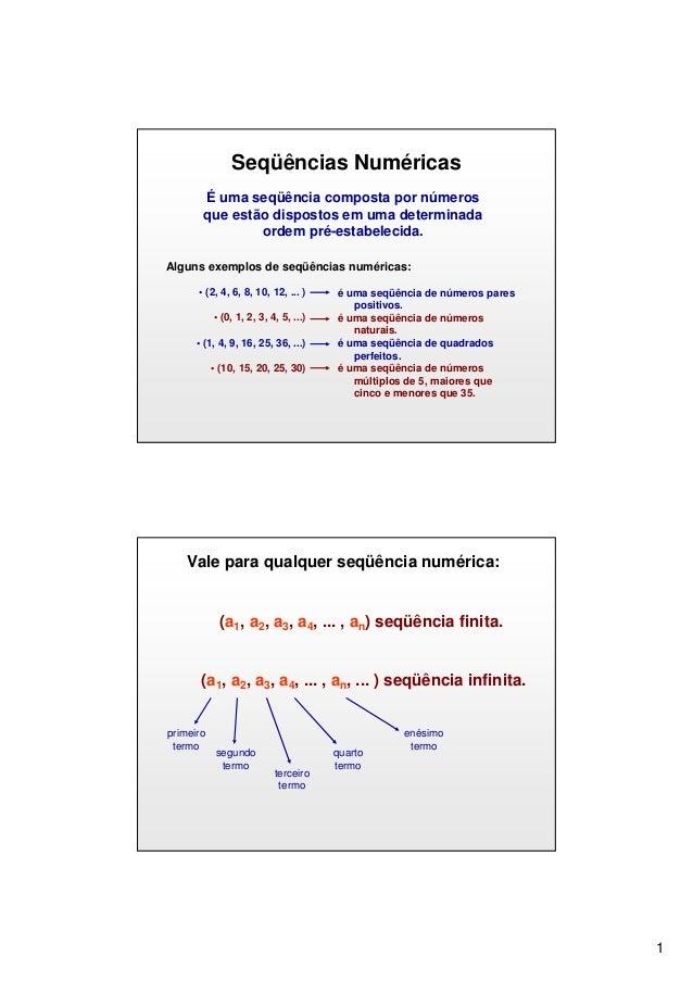 Seqüências Numéricas É uma seqüência composta por números que estão dispostos em uma determinada ordem pré-estabelecida. A...
