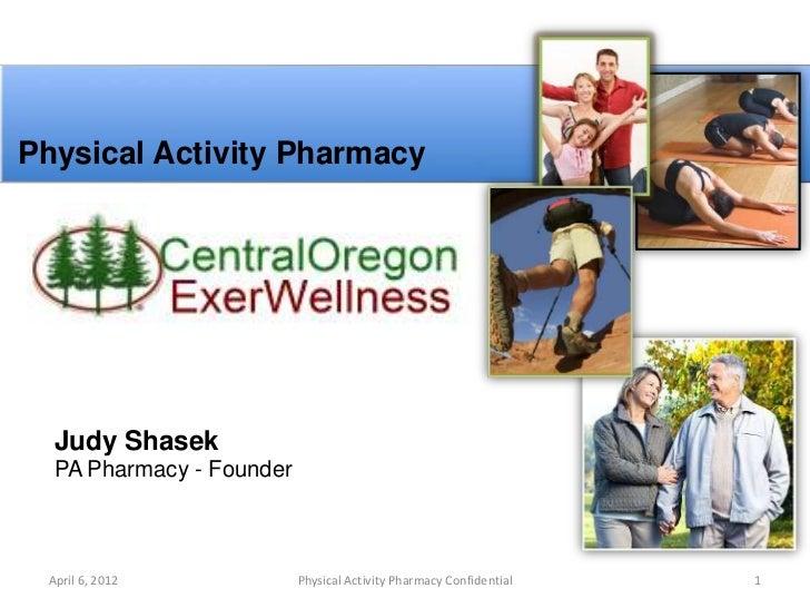Physical Activity Pharmacy  Judy Shasek  PA Pharmacy - Founder April 6, 2012            Physical Activity Pharmacy Confide...
