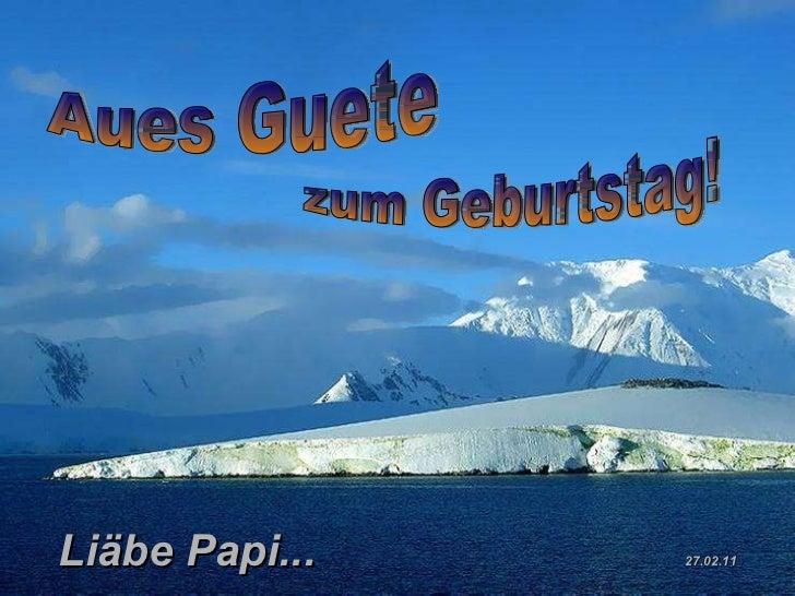 Liäbe Papi...  27.02.11 Aues Guete zum Geburtstag!