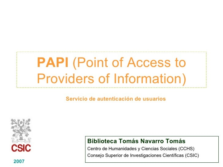 PAPI   (Point of Access to Providers of Information) Biblioteca Tomás Navarro Tomás Centro de Humanidades y Ciencias Socia...