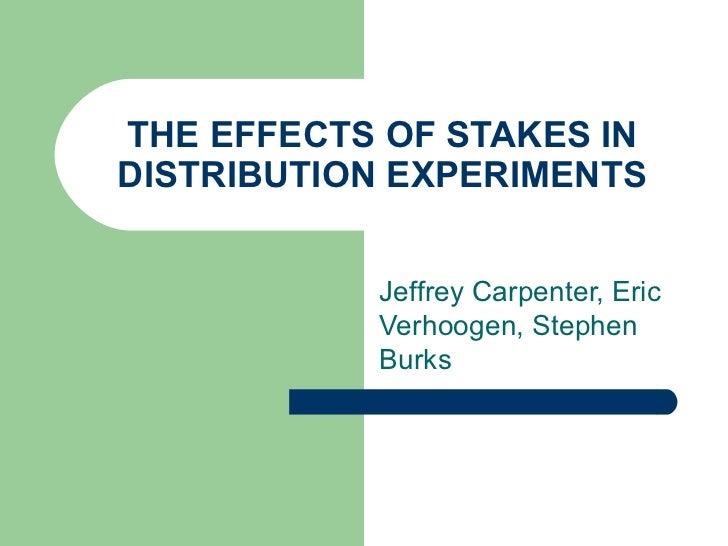 THE EFFECTS OF STAKES IN DISTRIBUTION EXPERIMENTS Jeffrey Carpenter, Eric Verhoogen, Stephen Burks