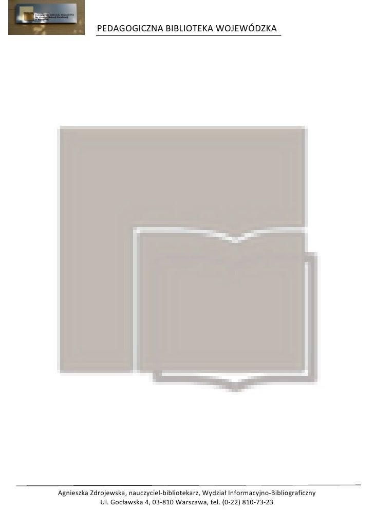 PEDAGOGICZNA BIBLIOTEKA WOJEWÓDZKAAgnieszka Zdrojewska, nauczyciel-bibliotekarz, Wydział Informacyjno-Bibliograficzny     ...