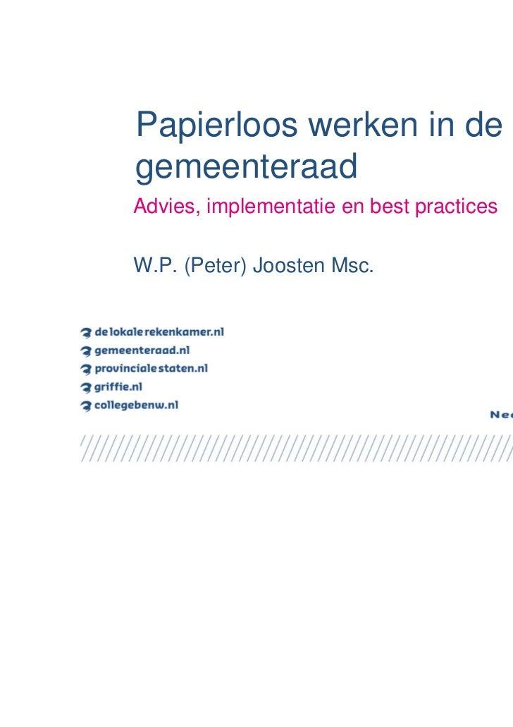 Papierloos werken in degemeenteraadAdvies, implementatie en best practicesW.P. (Peter) Joosten Msc.