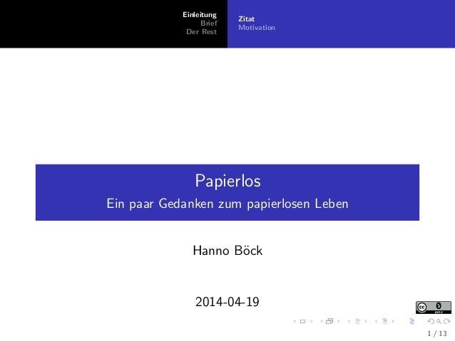Einleitung Brief Der Rest Zitat Motivation Papierlos Ein paar Gedanken zum papierlosen Leben Hanno B¨ock 2014-04-19 1 / 13