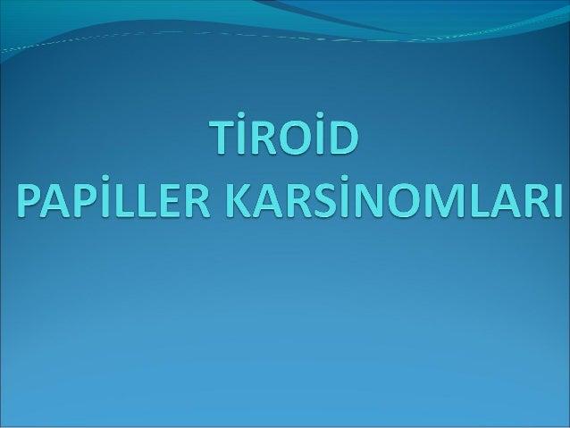 EPİDEMİYOLOJİPapiller tiroid karsinomu en yaygın görülen endokrin  malignitedir.Tüm tiroid kanserlerinin %70 ini oluştur...