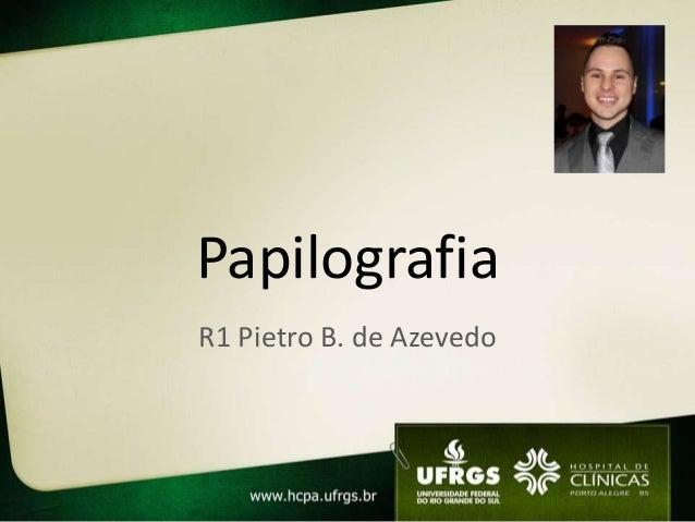 Papilografia R1 Pietro B. de Azevedo