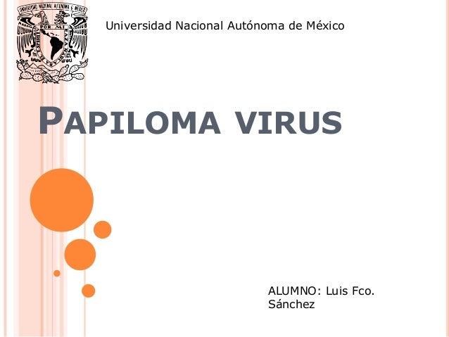 Universidad Nacional Autónoma de MéxicoPAPILOMA VIRUS                             ALUMNO: Luis Fco.                       ...