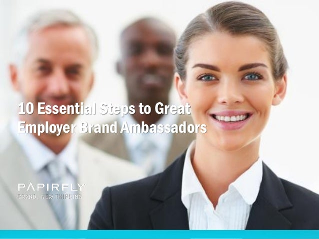 10 Essential Steps to Great Employer Brand Ambassadors