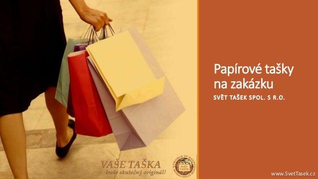 Papírové tašky na zakázku SVĚT TAŠEK SPOL. S R.O. www.SvetTasek.cz