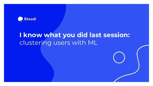 I know what you did last session: clustering users with ML