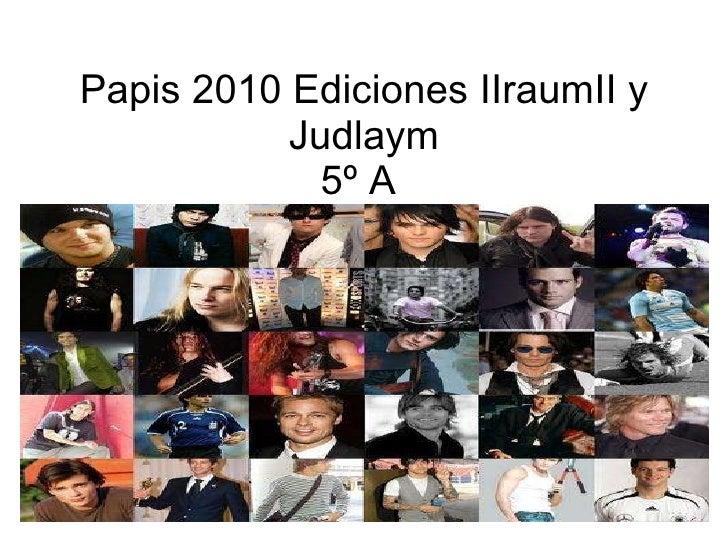Papis 2010 Ediciones IIraumII y Judlaym 5º A