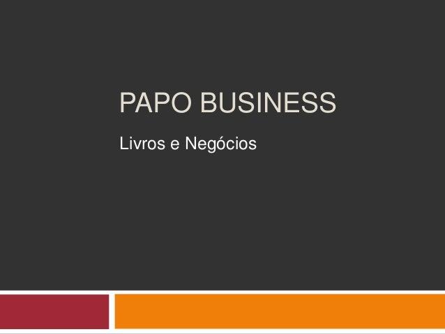PAPO BUSINESS Livros e Negócios