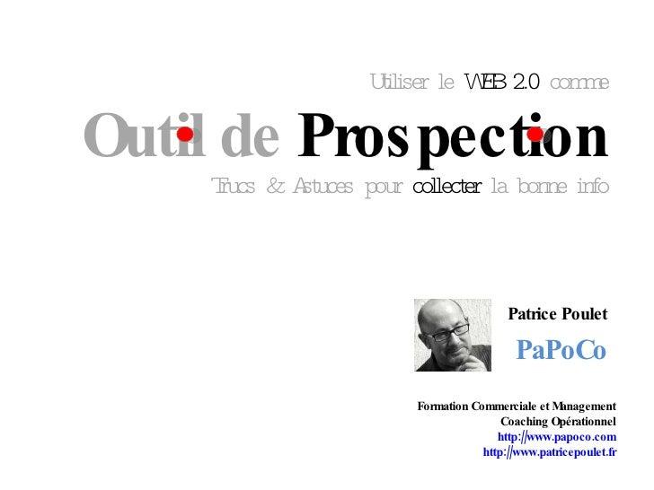Utiliser le  WEB 2.0  comme Outil de  Prospection Trucs & Astuces pour  collecter  la bonne info Patrice Poulet PaPoCo For...