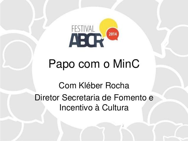 Papo com o MinC Com Kléber Rocha Diretor Secretaria de Fomento e Incentivo à Cultura