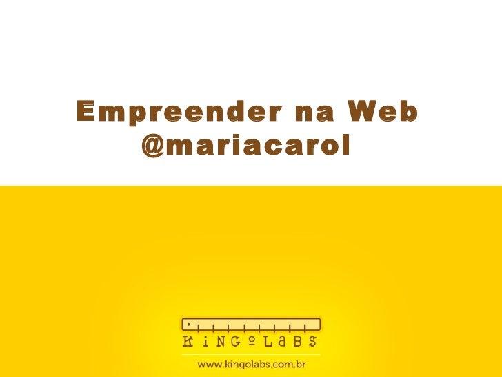 Empreender na Web @mariacarol