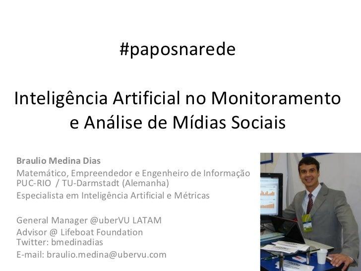 #paposnarede Inteligência Artificial no Monitoramento e Análise de Mídias Sociais Braulio Medina Dias Matemático, Empreend...