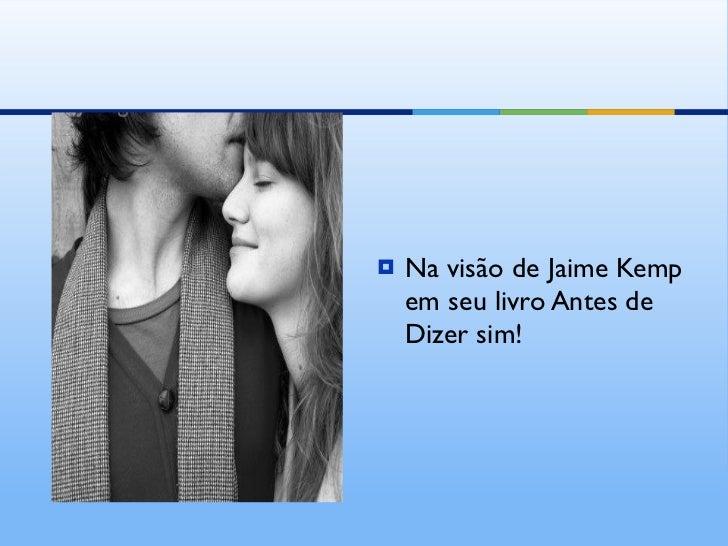 <ul><li>Na visão de Jaime Kemp em seu livro Antes de Dizer sim! </li></ul>