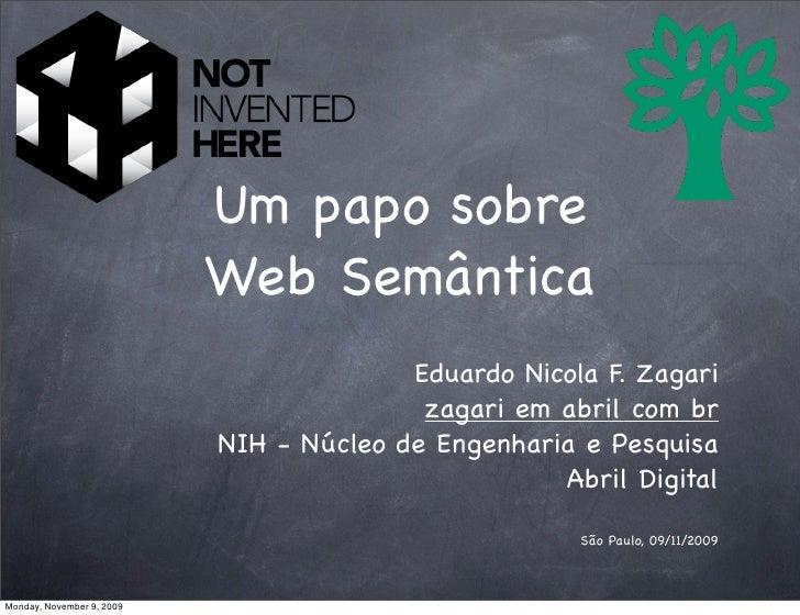 Um papo sobre                            Web Semântica                                          Eduardo Nicola F. Zagari  ...