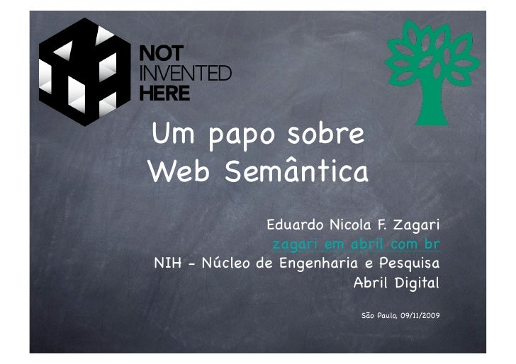 Um papo sobre! Web Semântica!               Eduardo Nicola F. Zagari!                zagari em abril com br! NIH - Núcleo ...