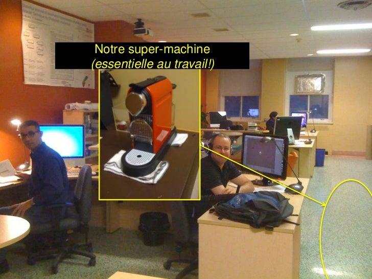 Notre super-machine(essentielle au travail!)