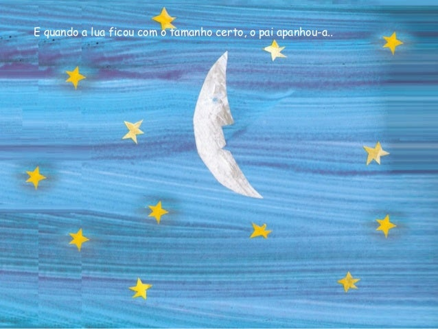 """""""Aqui   tens a lua"""", disse o pai à Mónica."""