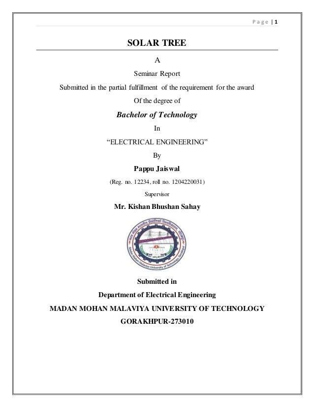 P a g e | 1 SOLAR TREE A Seminar Report Submitted in the partial fulfillment of the requirement for the award Of the degre...