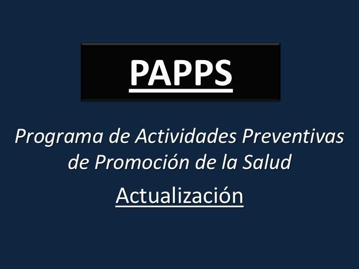 PAPPS<br />Programa de Actividades Preventivas de Promoción de la Salud<br />Actualización<br />