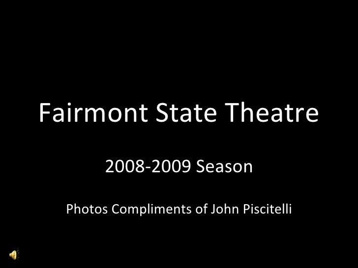 Fairmont State Theatre 2008-2009 Season Photos Compliments of John Piscitelli