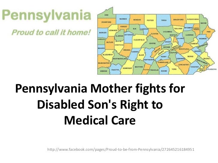 Pennsylvania Mother fights for   Disabled Sons Right to        Medical Care     http://www.facebook.com/pages/Proud-to-be-...