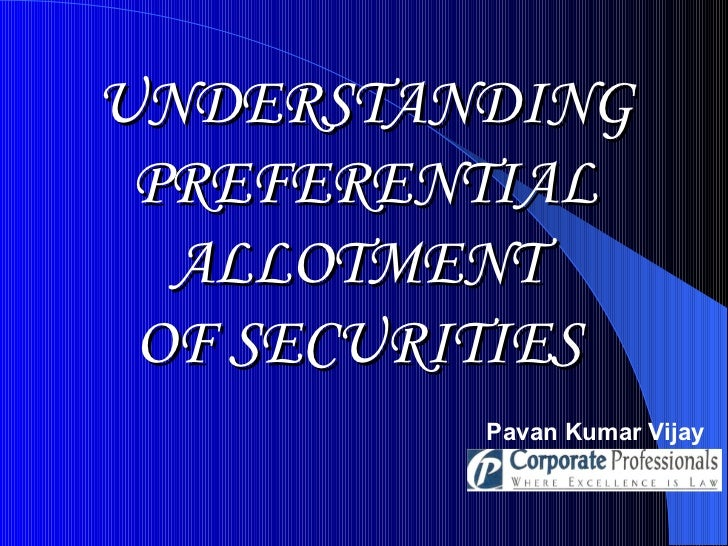 UNDERSTANDING PREFERENTIAL ALLOTMENT  OF SECURITIES   Pavan Kumar Vijay