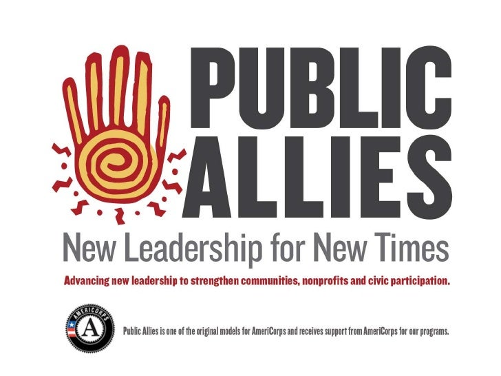 WE ARE CHANGING THE FACE AND PRACTICE  OF LEADERSHIP TO MEET THE DEMANDS OF CHANGING TIMES Public Allies believes today's ...