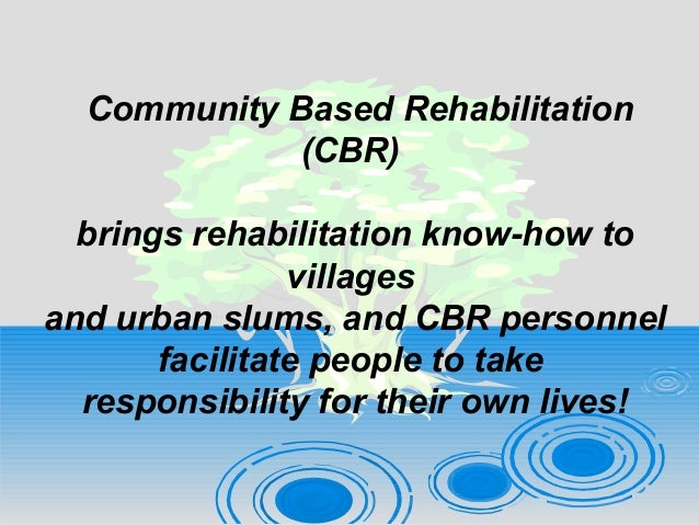 community based rehabilitation Purpose: the purpose of this article is to discuss some viable and practically  feasible methods for evaluation of community-based rehabilitation (cbr).