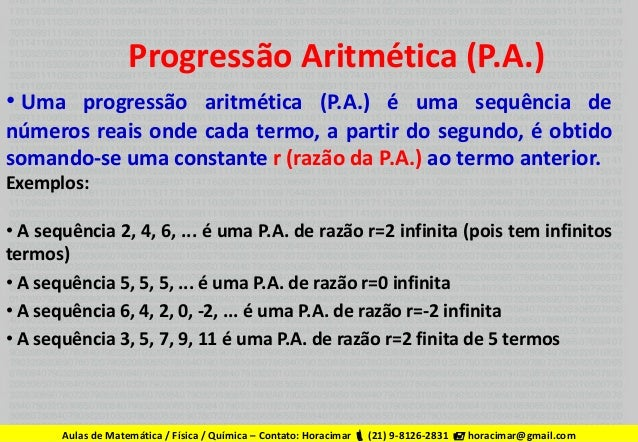Progressão Aritmética (P.A.) • Uma progressão aritmética (P.A.) é uma sequência de números reais onde cada termo, a partir...