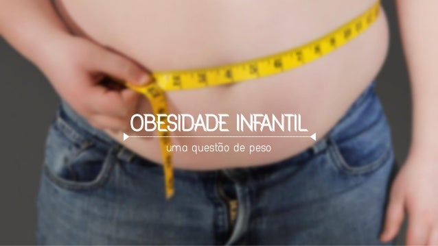 OBESIDADE INFANTIL uma questão de peso