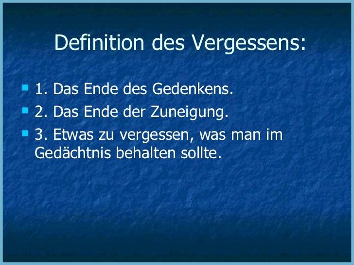 Definition des Vergessens: <ul><li>1. Das Ende des Gedenkens. </li></ul><ul><li>2. Das Ende der Zuneigung. </li></ul><ul><...