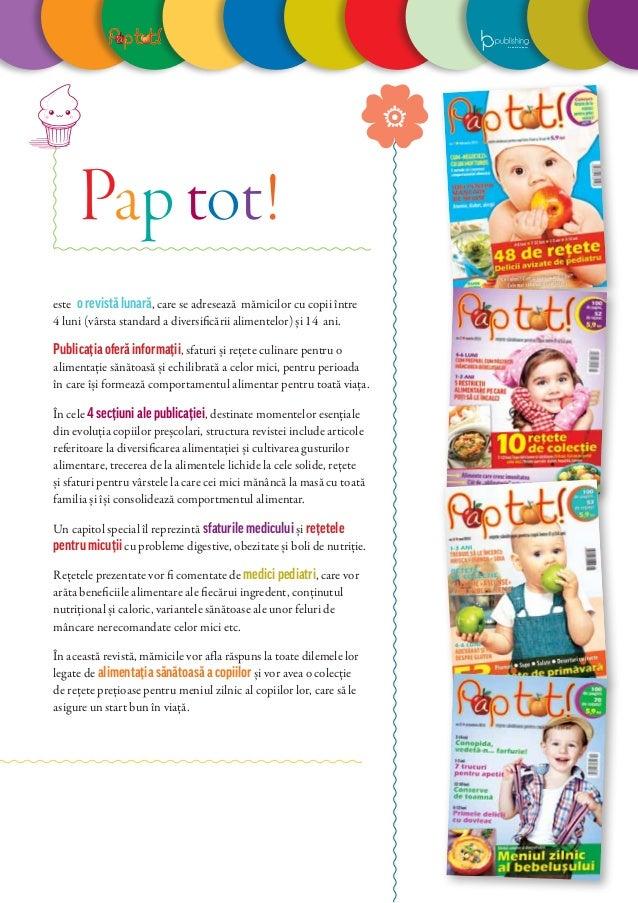 este o revistă lunară, care se adresează mămicilor cu copii între 4 luni (vârsta standard a diversificării alimentelor) și...