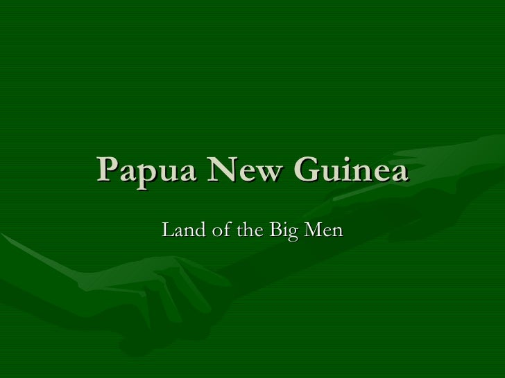 Papua New Guinea Land of the Big Men