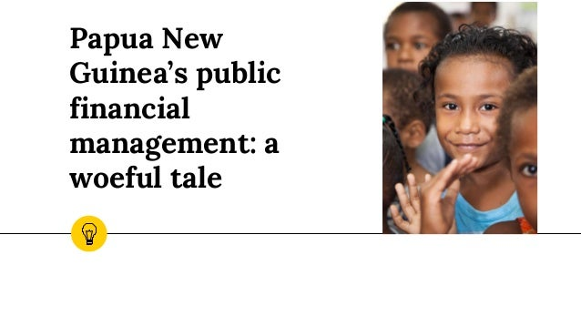 Papua New Guinea's public financial management: a woeful tale