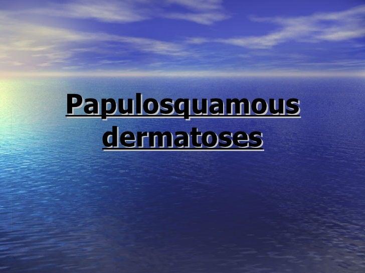 Papulosquamous dermatoses