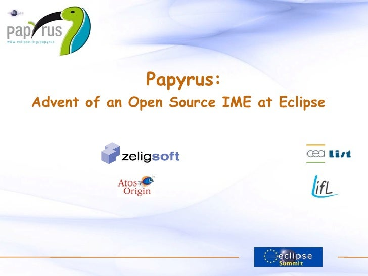 Papyrus:   Advent of an Open Source IME at Eclipse   Kenn Hussey             Patrick Tessier  Raphaël Faodou          Cedr...