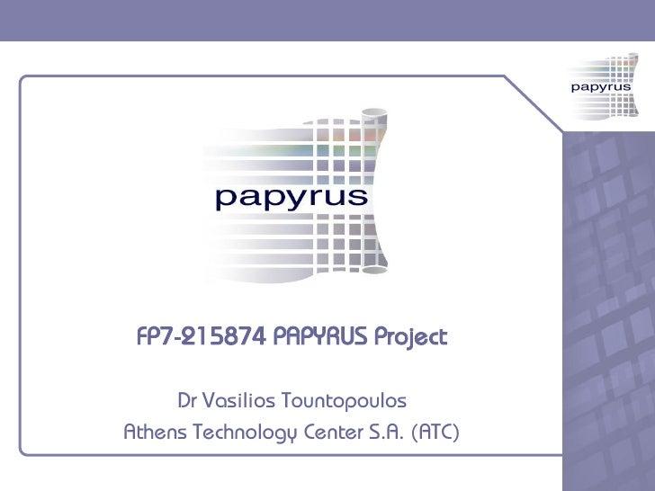 FP7-215874 PAPYRUS Project       Dr Vasilios Tountopoulos Athens Technology Center S.A. (ATC)