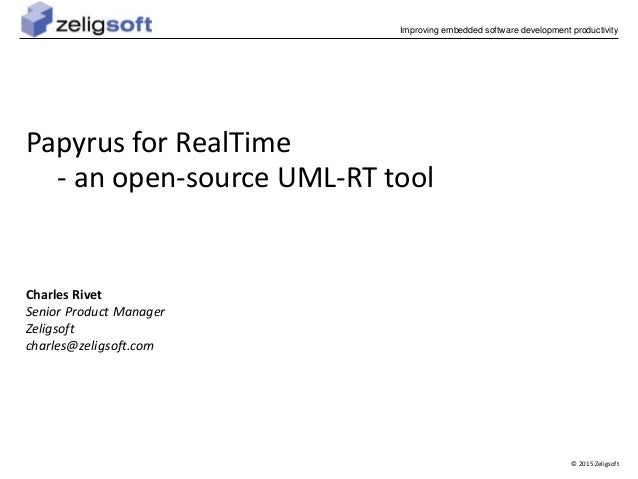© 2015 Zeligsoft Improving embedded software development productivity Papyrus for RealTime - an open-source UML-RT tool Ch...