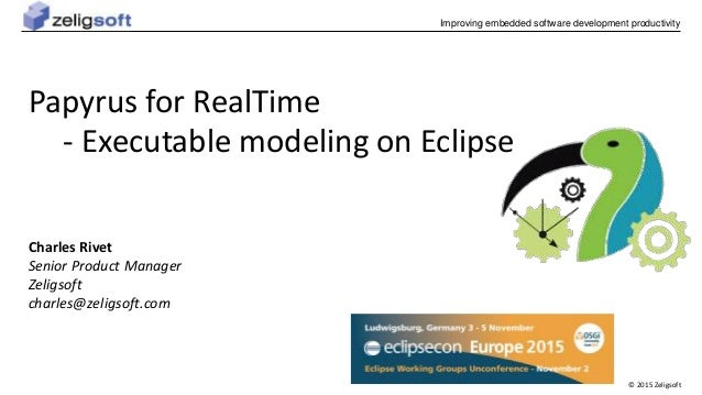 © 2015 Zeligsoft Improving embedded software development productivity Papyrus for RealTime - Executable modeling on Eclips...