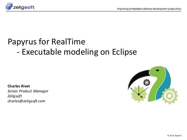 © 2016 Zeligsoft Improving embedded software development productivity Papyrus for RealTime - Executable modeling on Eclips...