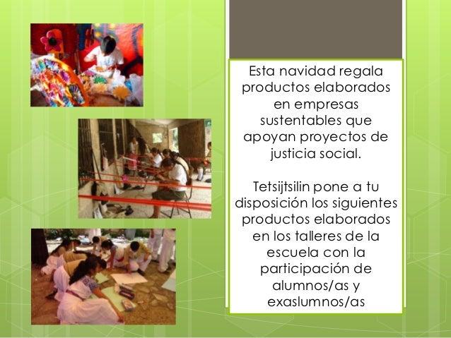 Esta navidad regala productos elaborados       en empresas    sustentables que apoyan proyectos de      justicia social.  ...