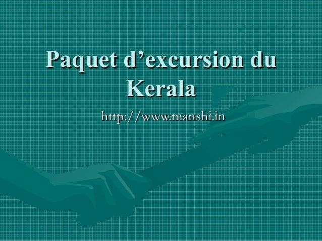 Paquet d'excursion duPaquet d'excursion du KeralaKerala http://www.manshi.inhttp://www.manshi.in